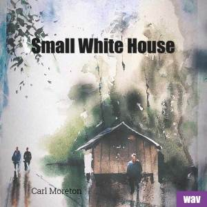 Carl Moreton Small White House Album Cover WAV Download