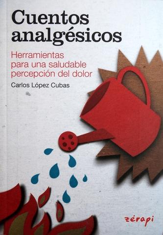 Cuentos Analgésicos Herramientas para una saludable percepción del dolor Carlos Lopez cubas