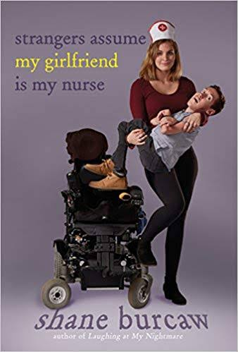 """Image: a book cover. The book is purple with dark purple and green text that reads """"Strangers Assume My Girlfriend is My Nurse"""". Below the title is a black power wheelchair, and next to the wheelchair is a woman wearing a nurse's cap, holding a man who is smaller than her. Shane Burcaw is in purple text at the bottom of the book."""