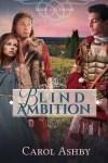 Blind Ambition: a novel by Carol Ashby