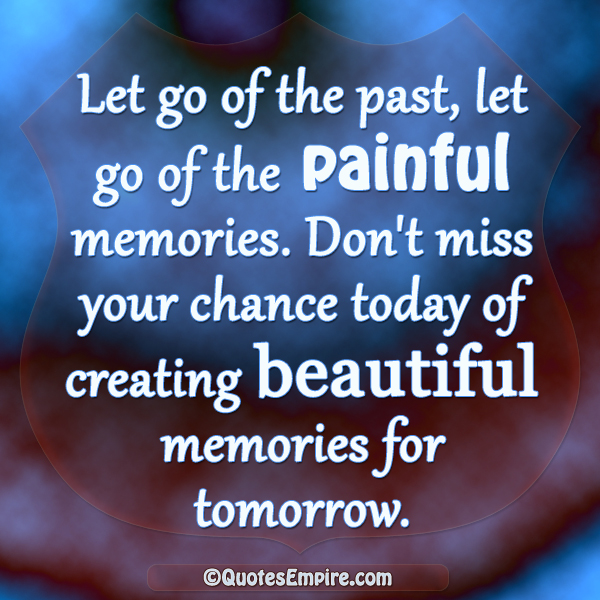 Quotes About Letting Go Of The Past: This Is How It Happened.