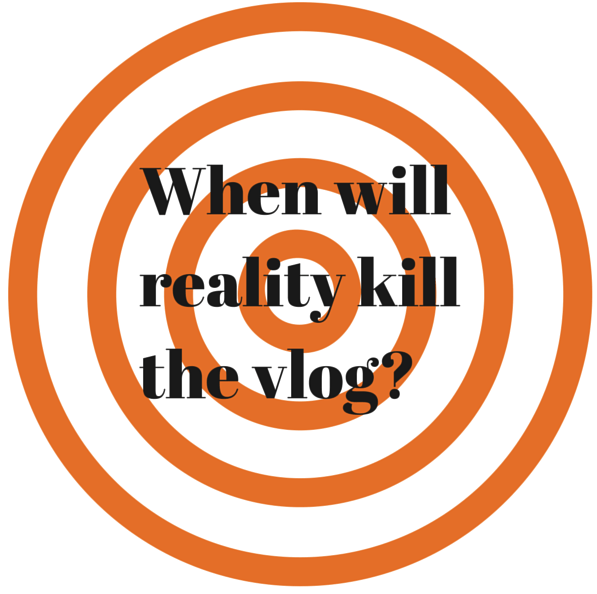 When willreality killthe vlog_