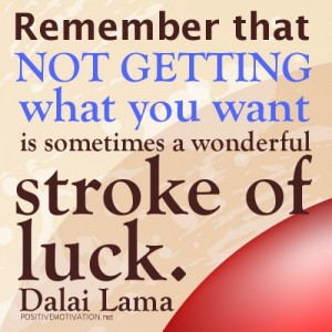 Remember-that-not-getting-what-you-want-is-sometimes-a-wonderful-stroke-of-luck.DALAI-LAMA-QUOTES-500x500