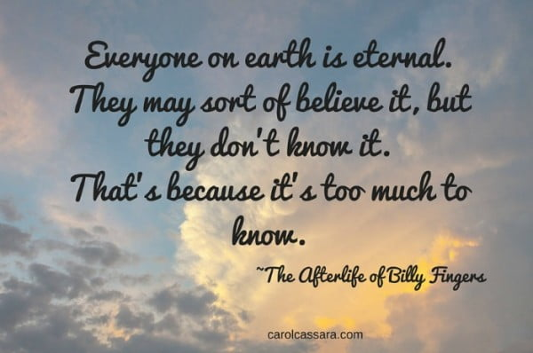 Everyone on earth is eternal. They may sort of believe it, but they don't know it.