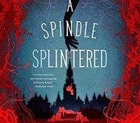 Review – A Spindle Splintered by Alix E. Harrow