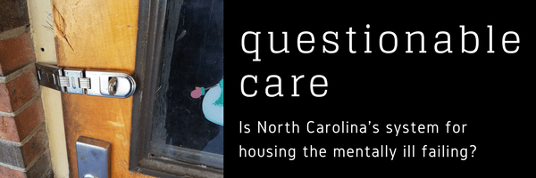 Questionable Care: Is North Carolina's housing system for the mentally ill failing?