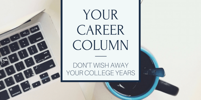 don't wish away college years