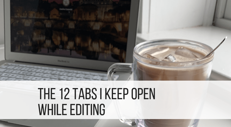 open laptop and iced mocha with blog post title overlaid: the 12 tabs i keep open while editing
