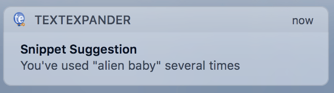 "TextExpander snippet suggestion: You've used ""alien baby"" several times."