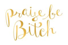 praisebebitchgoldflat copy