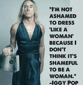 « Je n'ai pas honte de m'habiller comme une femme car je ne pense pas qu'il est honteux d'être une femme. »