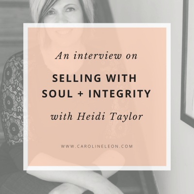 Selling With Soul + Integrity (An Interview with Heidi Taylor)