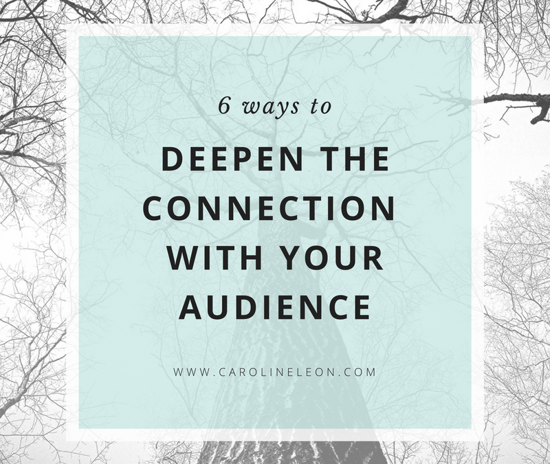 6 Ways to Deepen Your Connection With Your Audience
