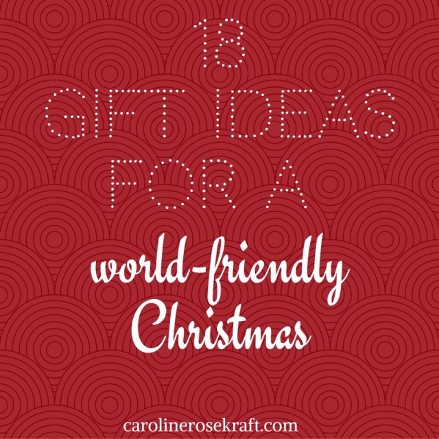 18 Gift Ideas for a World-Friendly Christmas