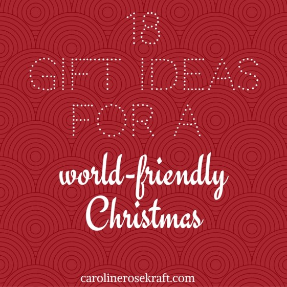 18 Gift Ideas for a World-Friendly Christmas at carolinerosekraft.com