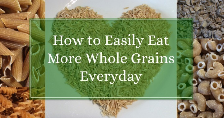 How to Easily Eat More Whole Grains Everyday