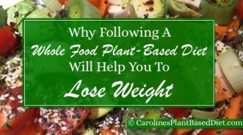 Why Following A Whole Food Plant-Based Diet Will Help You To Lose Weight