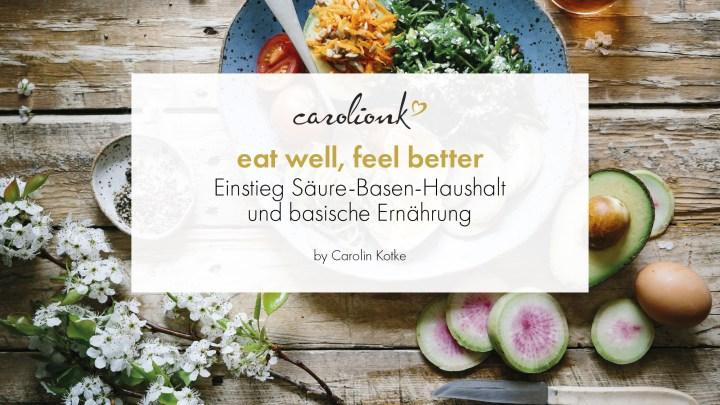 eat well, feel better: Einstieg Säure-Basen-Haushalt + basische Ernährung
