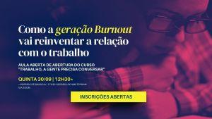 """Como a geração Burnout vai reinventar a relação com o trabalho - AULA ABERTA DE ABERTURA DO CURSO """"TRABALHO, A GENTE PRECISA CONVERSAR"""" Carol Milters"""