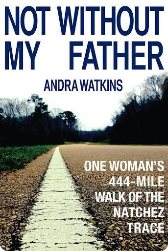 Everything Old is New Again: Guest Post by Andra Watkins, author of Not Without My Father
