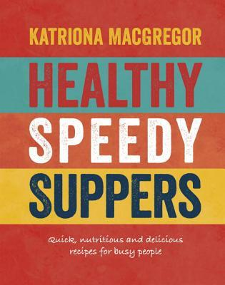 Healthy Speedy Suppers by  Katriona MacGregor
