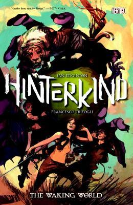 Hinterkind Vol. 1: The Waking World by Ian Edginton, illustrated by Francesco Trifogli