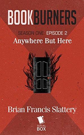 Bookburners: Anywhere but Here by Brian Francis Slattery