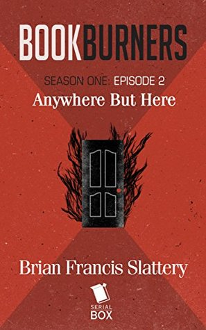 Bookburners: Anywhere but Here by Brian Francis Slattery