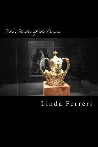 The Matter of the Crown by Linda Ferreri