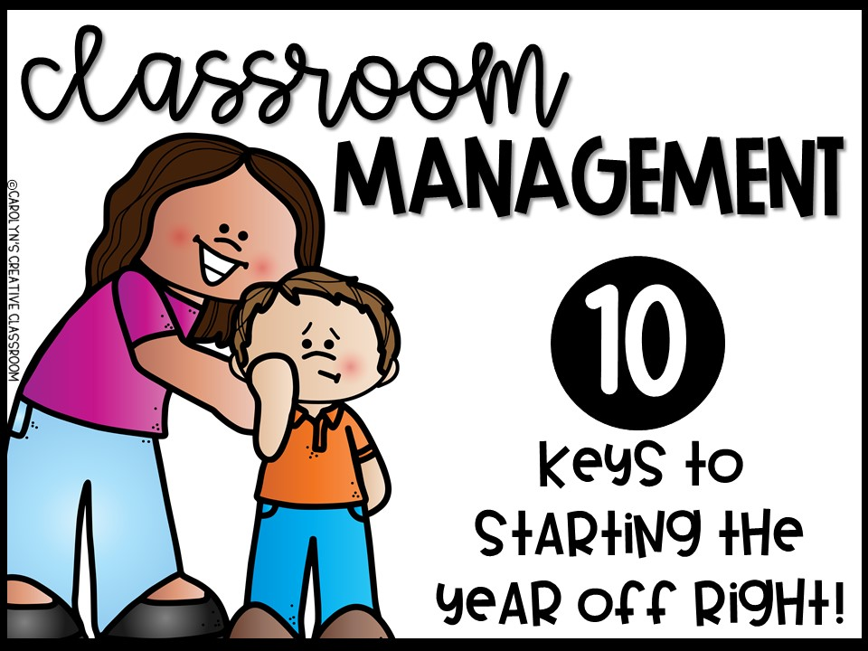 Classroom Management – 10 Keys to starting the year off right!