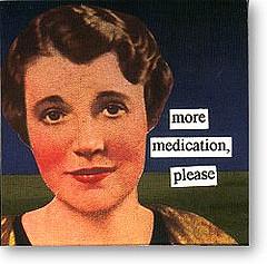 pills more meds please