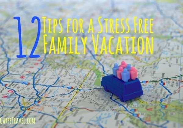 12 Tips for a Stress Free Family Vacatin