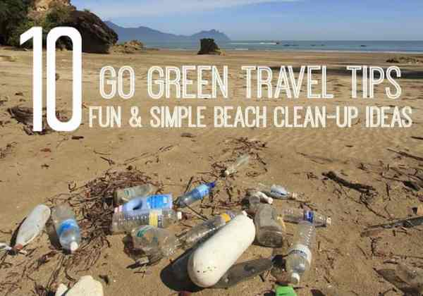 Go Green Travel Tips: 10 Simple Beach Clean-up Ideas to Help Keep Beaches Clean