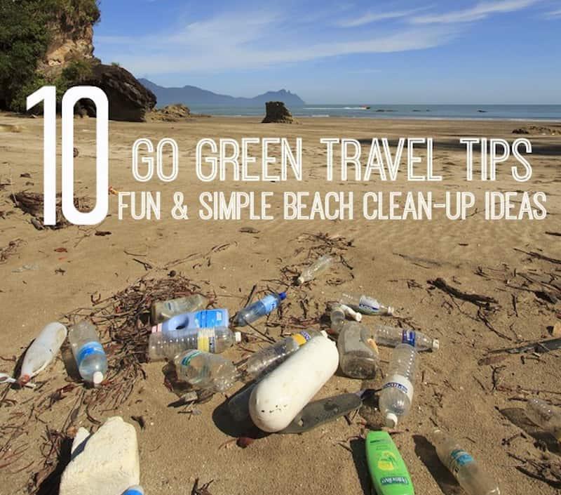 Go Green Travel Tips: 10 Simple Beach Clean-up Ideas