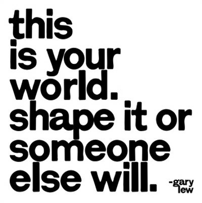This is your world....