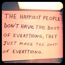 The Happiest People make the best of everything!