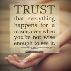 Trust... that everything happens for a reason..