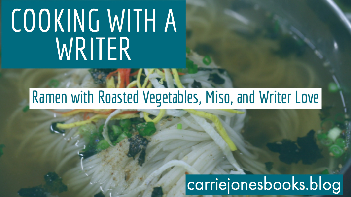 Cooking With a Writer – RAH! MAN! Ramen with Miso and Roasted Vegetables