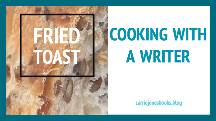 Cooking With a Writer Vegetarian Recipe Fried Toast Recipe Carrie Jones