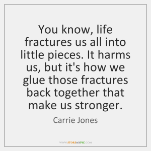 carrie-jones-you-know-life-fractures-us-all-into-quote-on-storemypic-5c727
