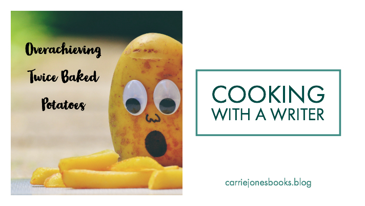 Amazing Twice Baked Potatoes Cooking with a Writer, Carrie Jones