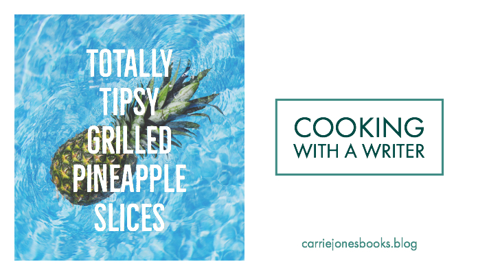 Cooking With a Writer – Tipsy Grilled Pineapples