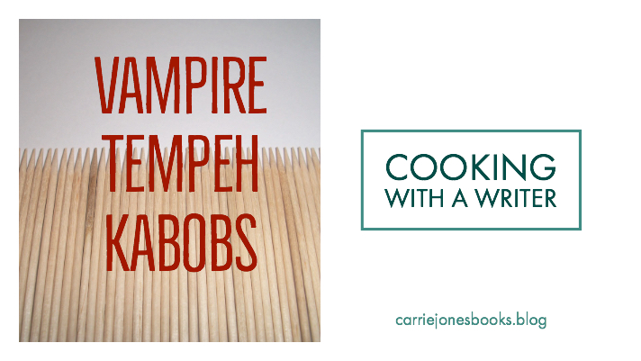 Cooking With a Writer – Vampire Tempeh Kabobs