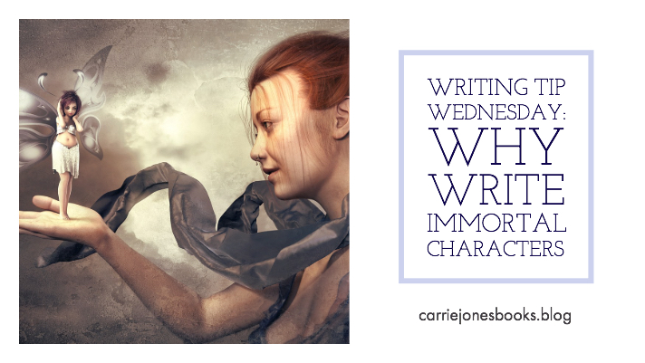 Why write immortal characters. Writing Tip Wednesday