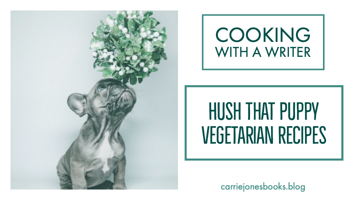 Hush That Puppy – Cooking With a Writer – Vegetarian Recipes