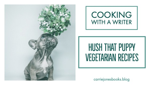 Hush That Puppy - Vegetarian Recipes Cooking with a Writer
