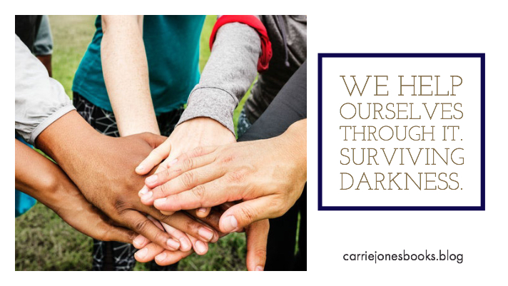 """We help ourselves through it."" Surviving Darkness"