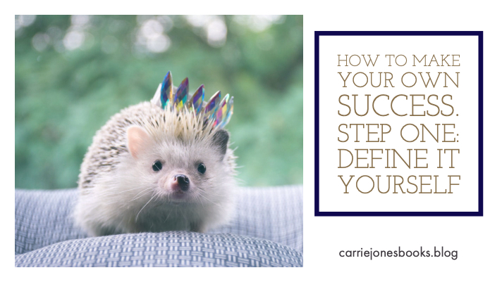 How To Make Your Own Success. Step One: Define It