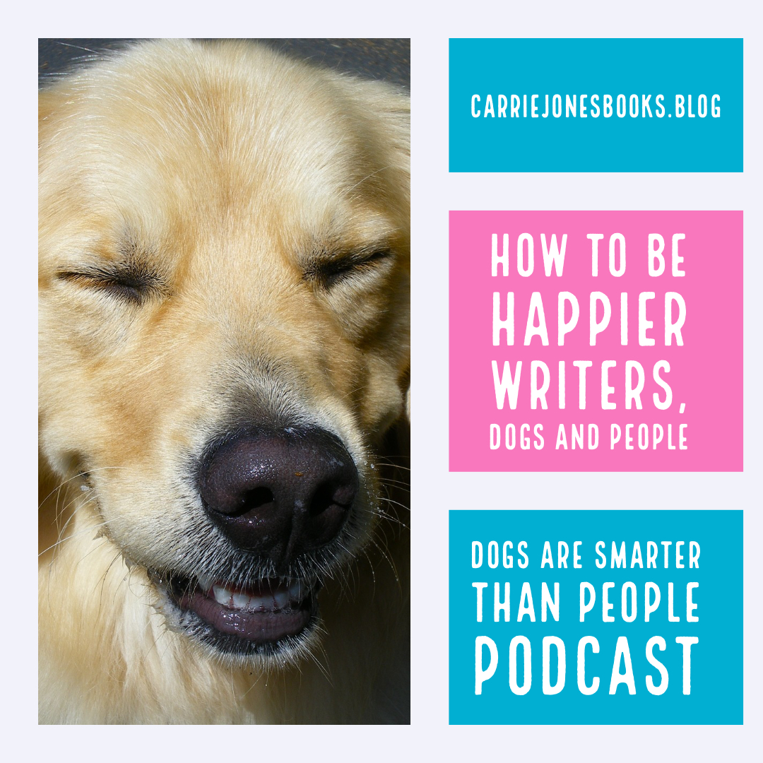 How to Be Happier Writers, Dogs, and People and A Little Talk about Cat Butts