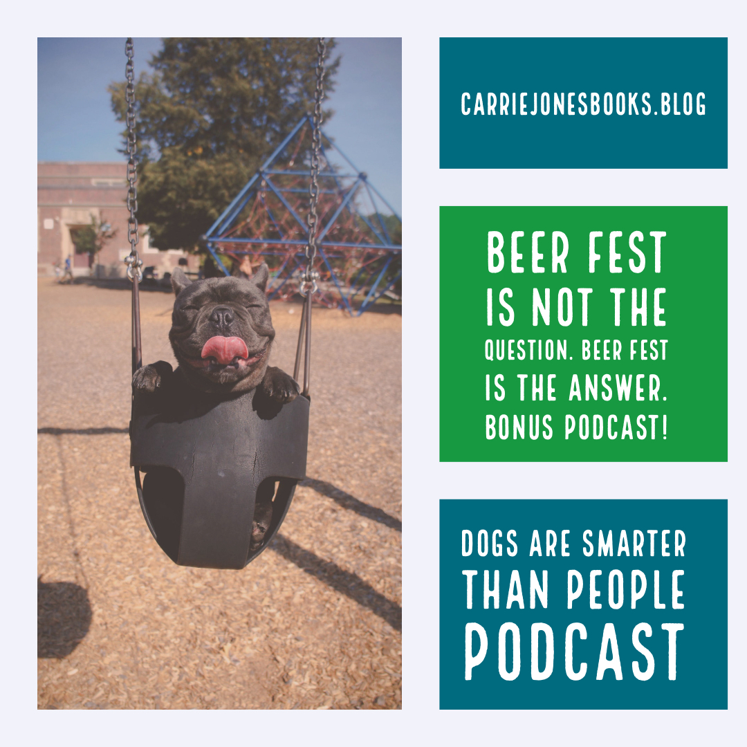 Beer Fest is Not the Question. Beer Fest is the Answer. Dogs are Smarter Than People Bonus Podcast where we get a little tipsy to support local brewers.